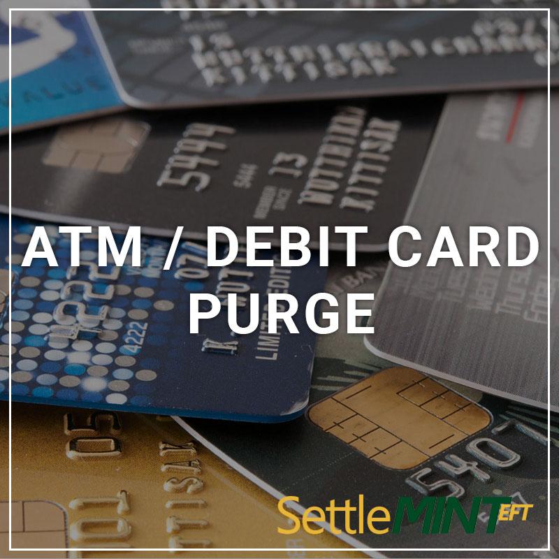ATM/Debit Card Purge - a service by SettleMINT EFT