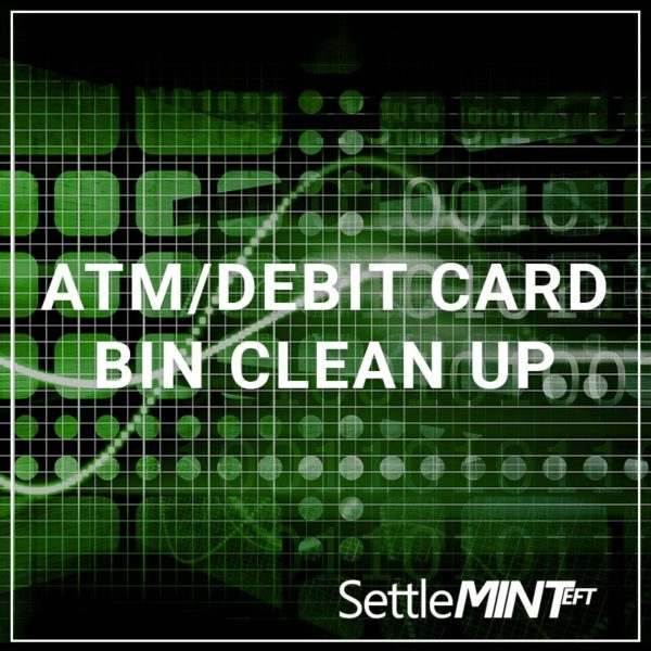 ATM/Debit Card BIN Cleanup