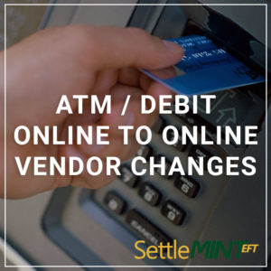 ATM/Debit Online to Online Vendor Changes - a service by SettleMINT EFT