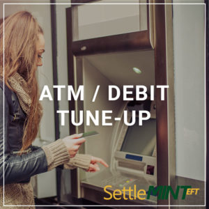 ATM/Debit Tune-Up - a service by SettleMINT EFT