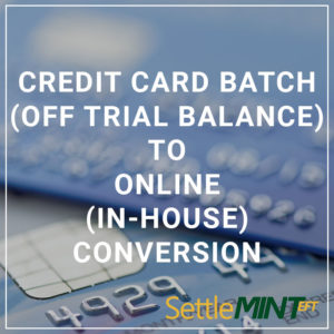 Credit Card Batch (Off Trial Balance) to Online (In-House) Conversion - a service by SettleMINT EFT