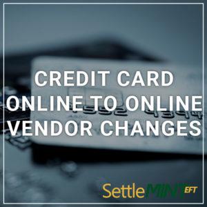 Credit Card Online to Online Vendor Changes - a service by SettleMINT EFT