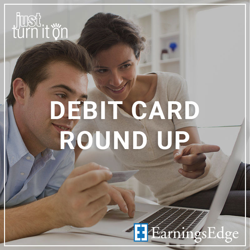 Debit Card Roundup - a service by Earnings Edge