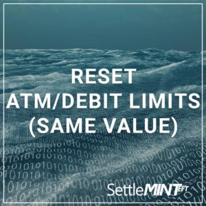 Reset ATM/Debit Limits (same value)