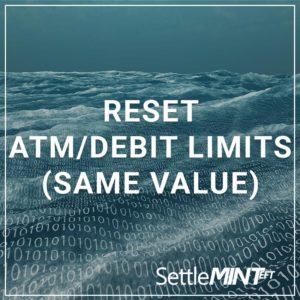 Reset ATM/Debit Limits (same value)