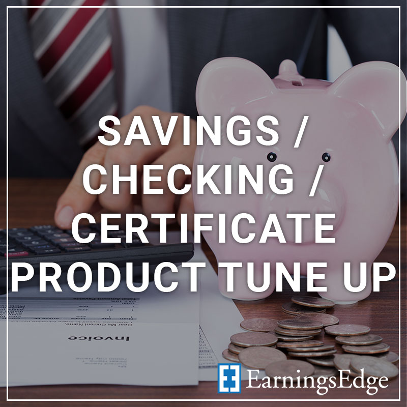 Savings/Checking/Certificate Product Tune-Up - a service by Earnings Edge