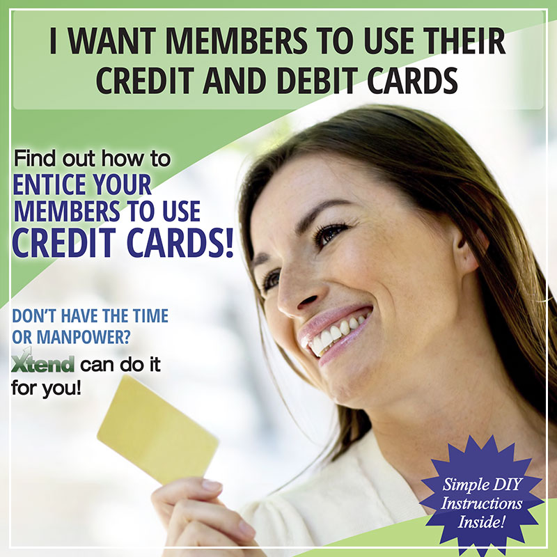 I Want Members to Use Their Credit and Debit Cards