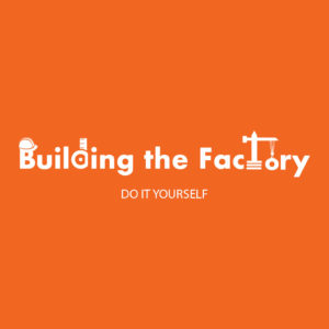 Building the Factory