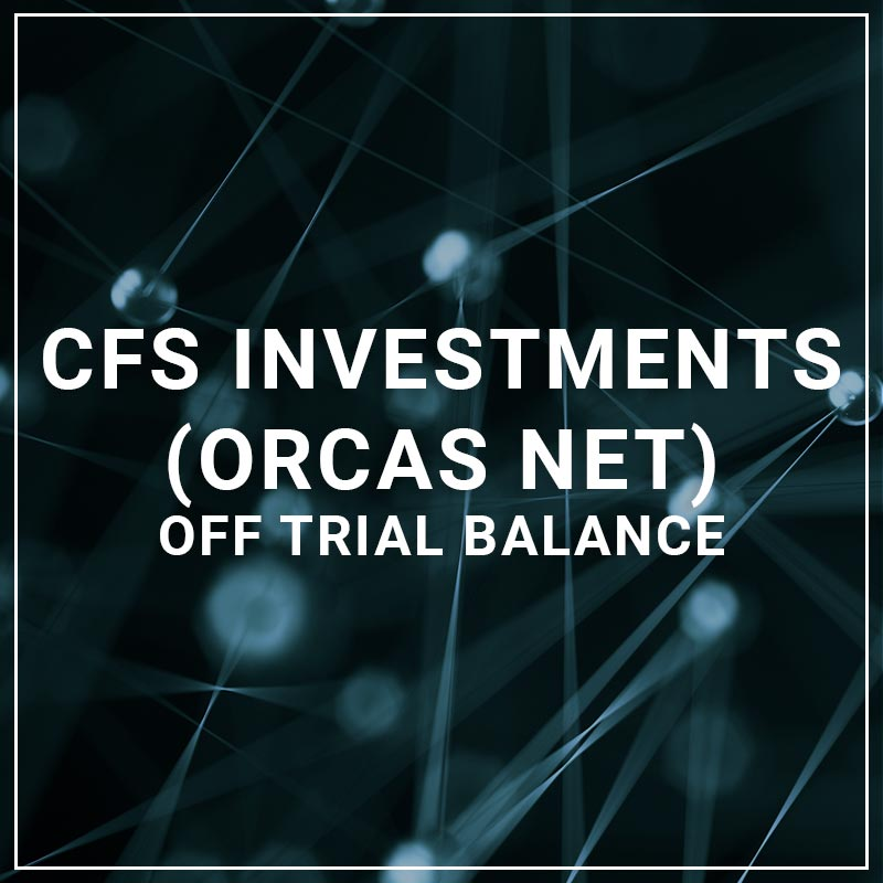 CFS Investments (Orcas Net) Off Trial Balance