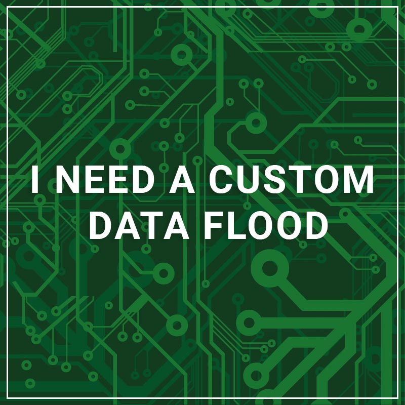 I Need a Custom Data Flood