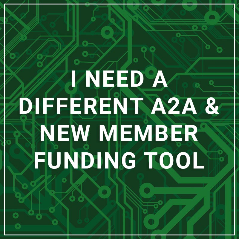 I Need a Different A2A & New Member Funding Tool