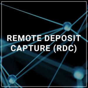 Remote Deposit Capture (RDC)