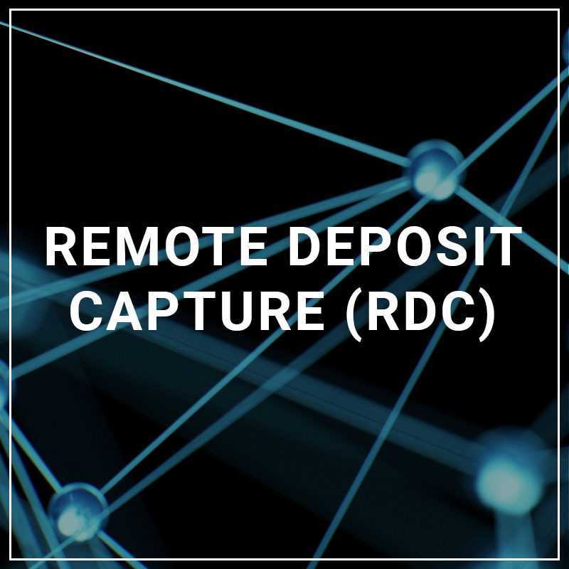 Remote Deposit Capture (RDC)