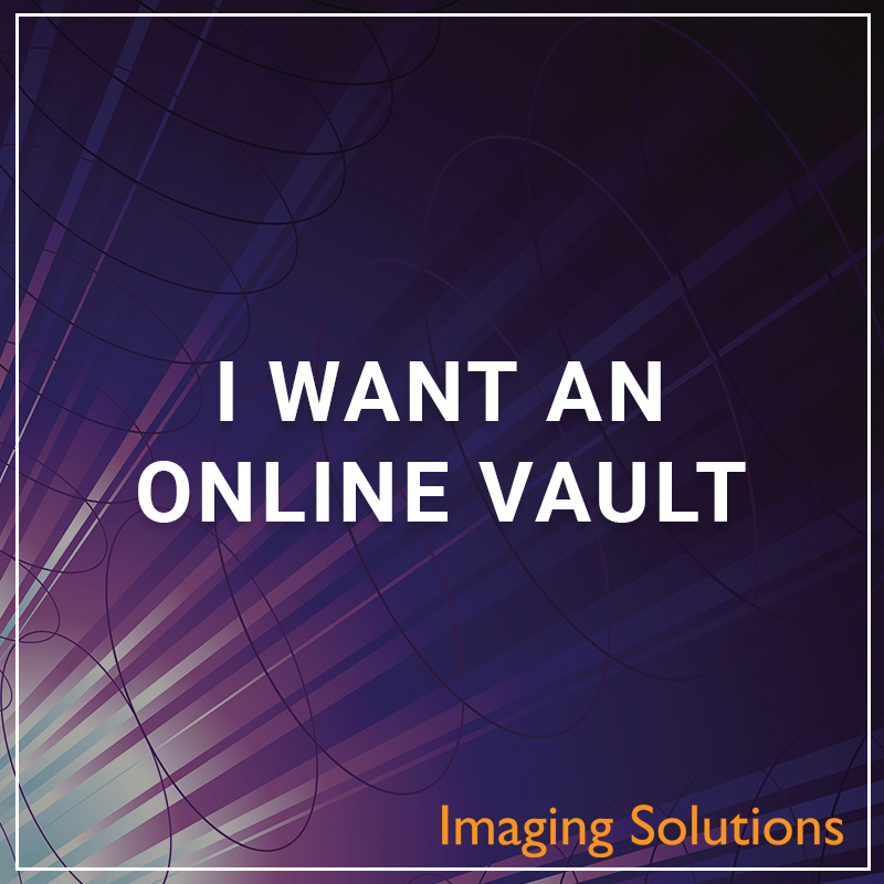 I Want an Online Vault - a service by Imaging Solutions