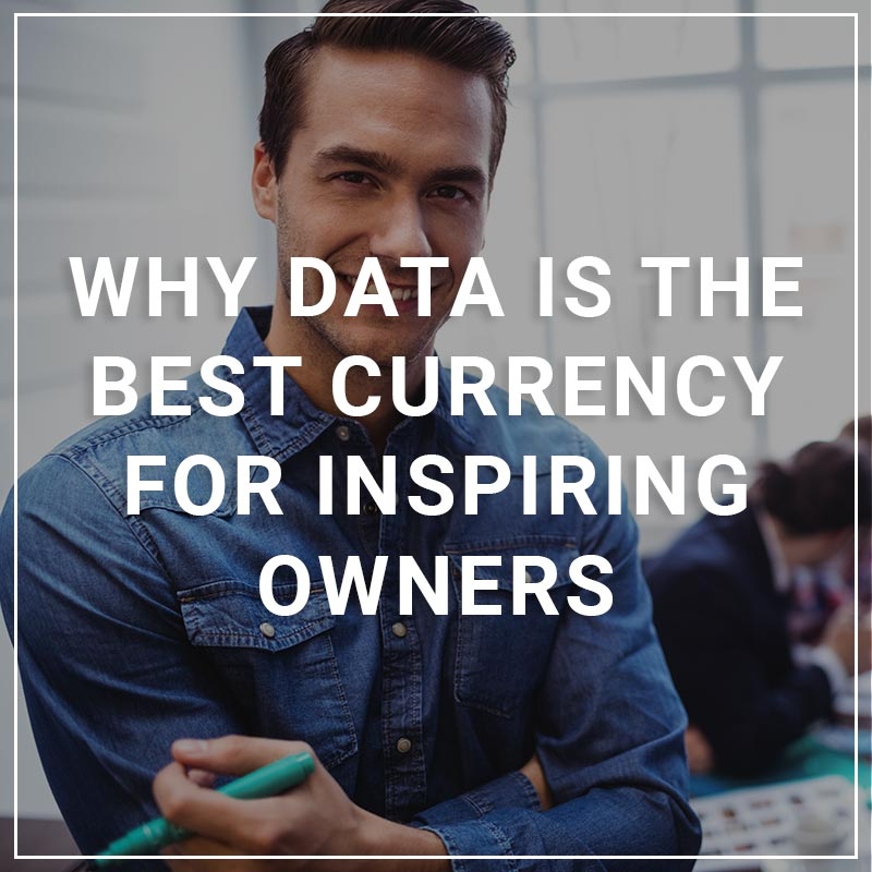 Why Data is the Best Currency for Inspiring Owners
