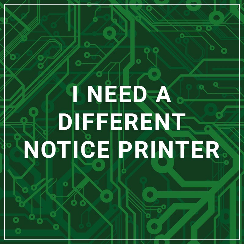 I Need a Different Notice Printer