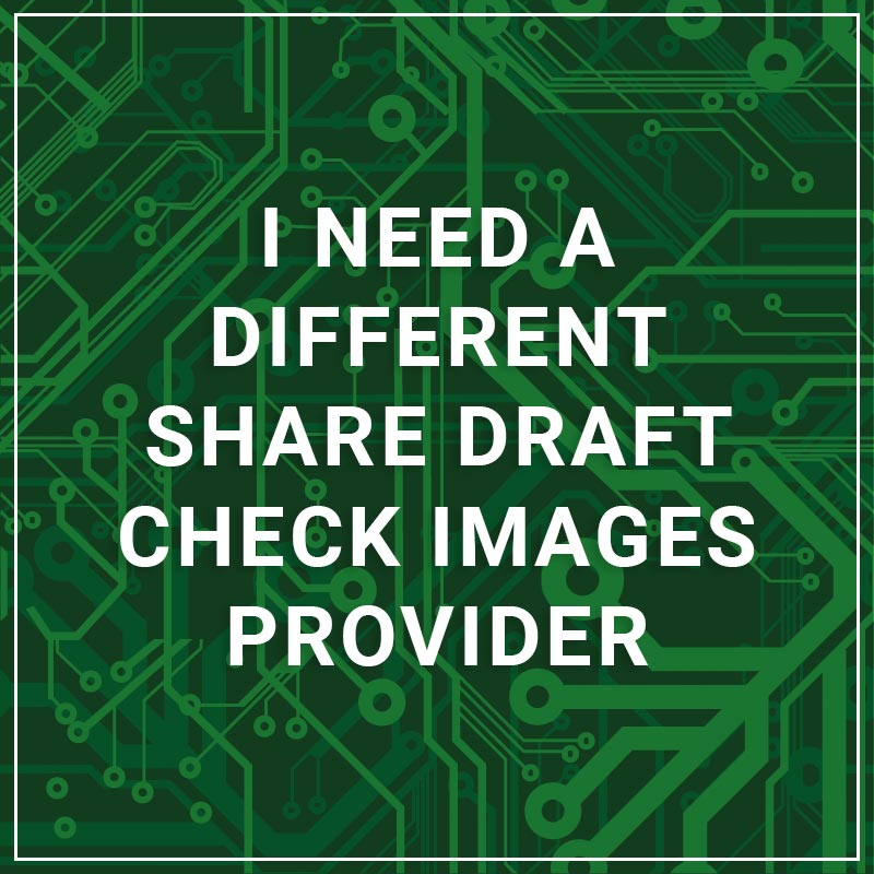 I Need a Different Share Draft Check Images Provider