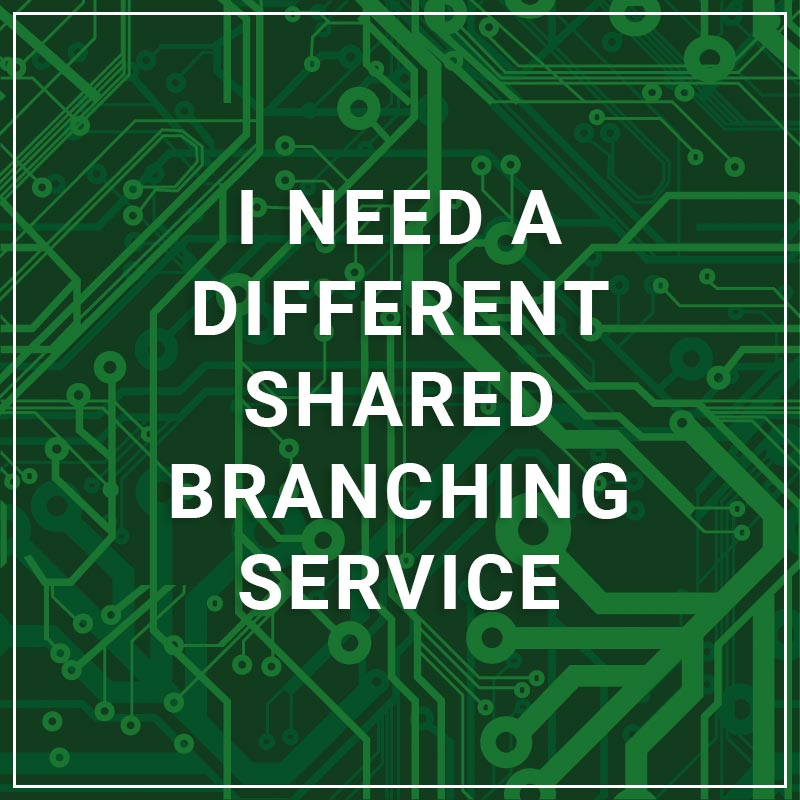 I Need a Different Shared Branching Service