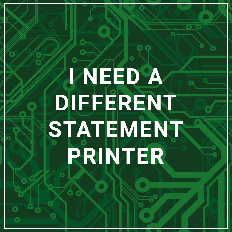 I Need a Different Statement Printer