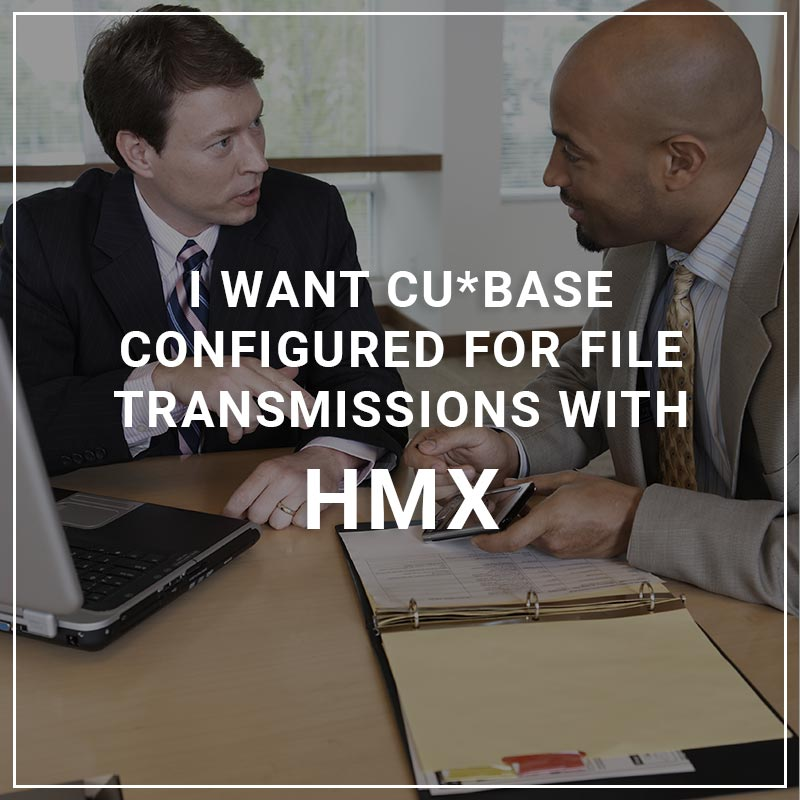 I Want CU*BASE Configured for File Transmissions with HMX