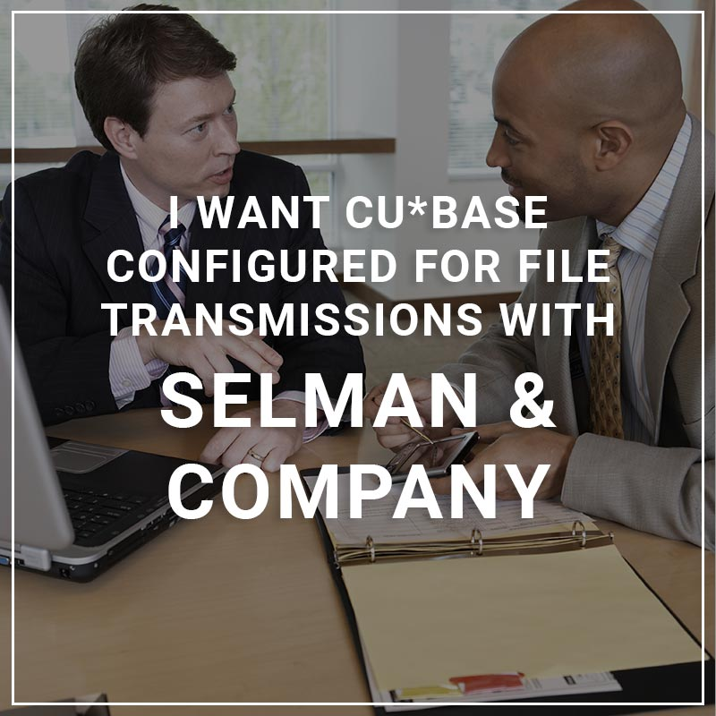 I Want CU*BASE Configured for File Transmissions with Selman & Company