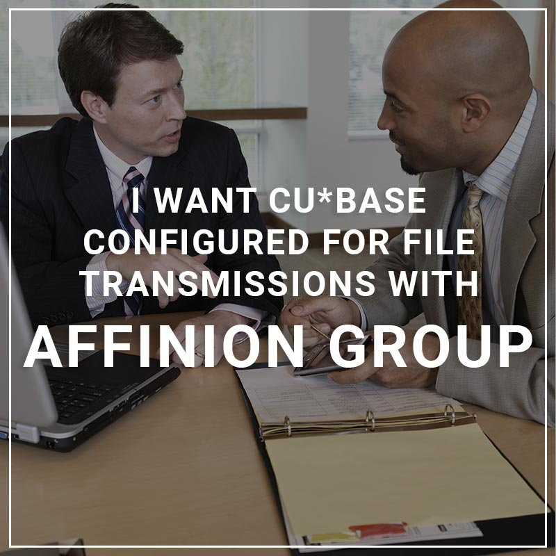 I Want CU*BASE Configured for File Transmissions with Affinion Group