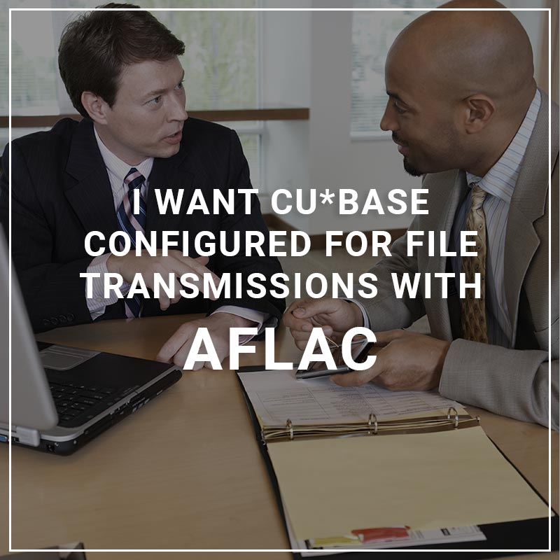 I Want CU*BASE Configured for File Transmissions with Aflac