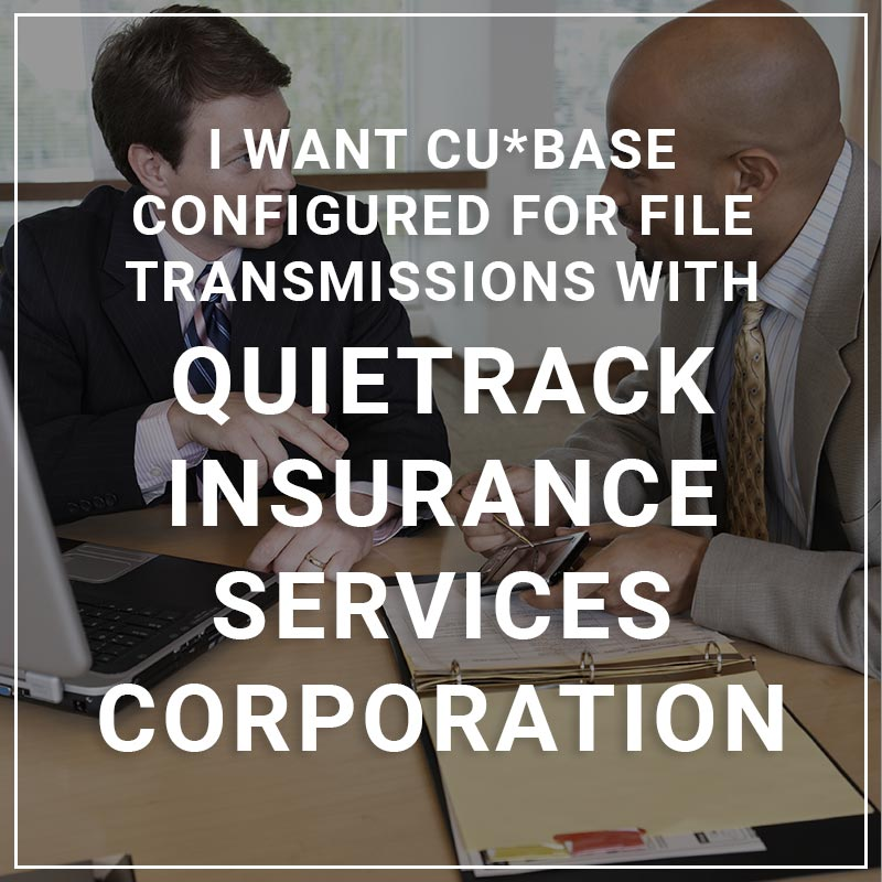 I Want CU*BASE Configured for File Transmissions with QuieTrack Insurance Services Corporation