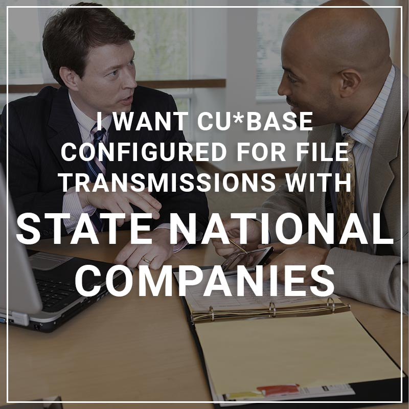 I Want CU*BASE Configured for File Transmissions with State National Companies