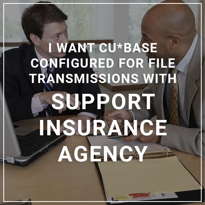 I Want CU*BASE Configured for File Transmissions with Support Insurance Agency