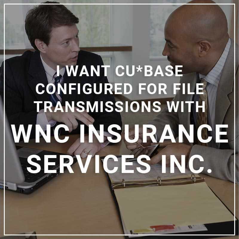 I Want CU*BASE Configured for File Transmissions with WNC Insurance Services C