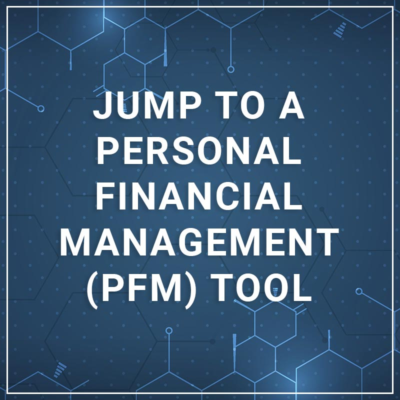 Jump to a Personal Financial Management (PFM) Tool