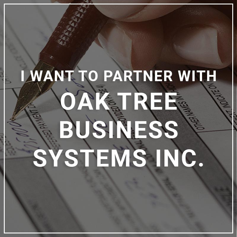 I Want to Partner with Oak Tree Business Systems Inc