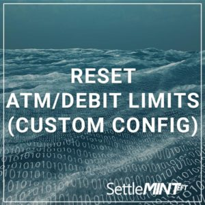 Reset ATM/Debit Limits (Custom Config)