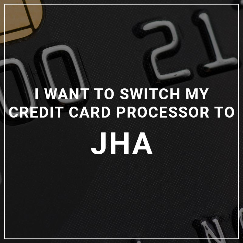 I Want to Switch My Credit Card Processor to JHA