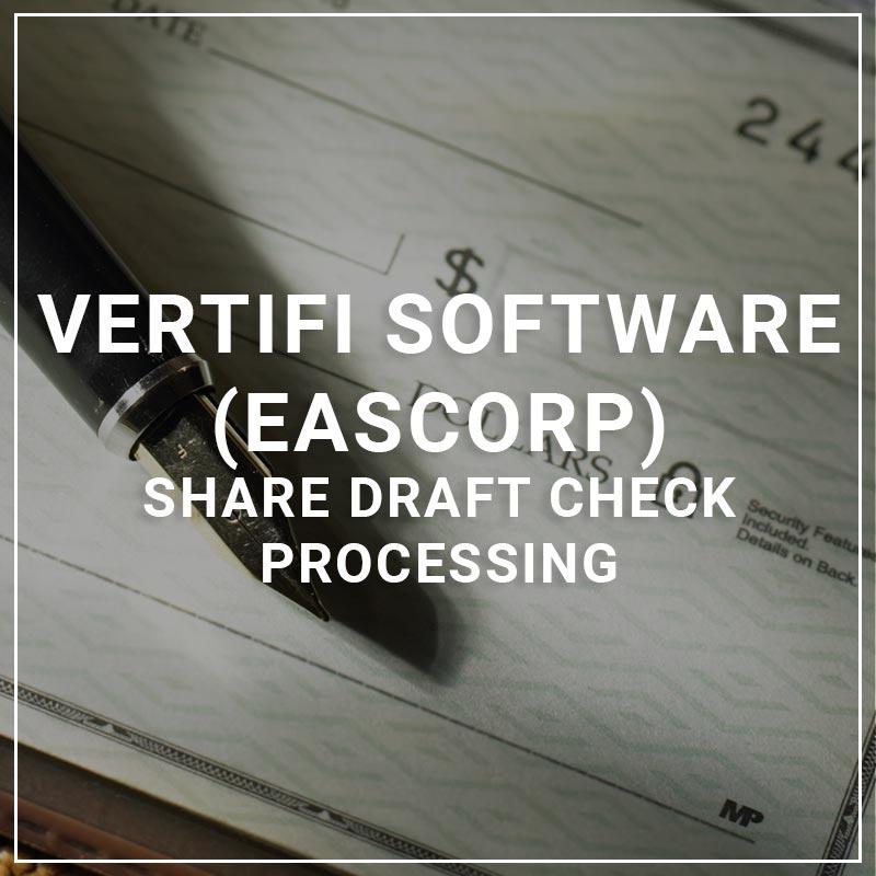 Vertifi Software (EasCorp) Share Draft Check Processing