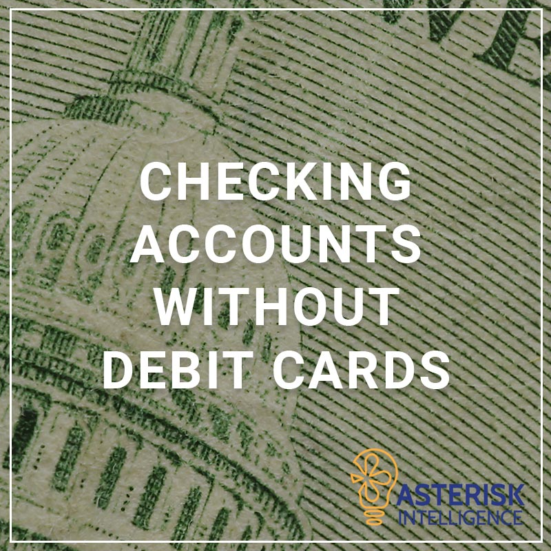 Checking Accounts Without Debit Cards - a service by Asterisk Intelligence