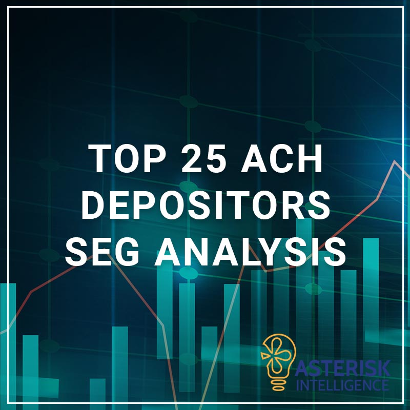 Top 25 ACH Depositors Seg Analysis - a service by Asterisk Intelligence