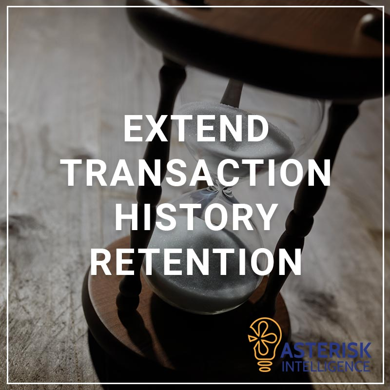 Extend Transaction History Retention - a service by Asterisk Intelligence