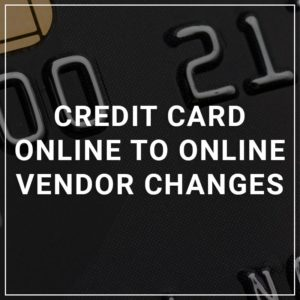 Credit Card Online to Online Vendor Changes