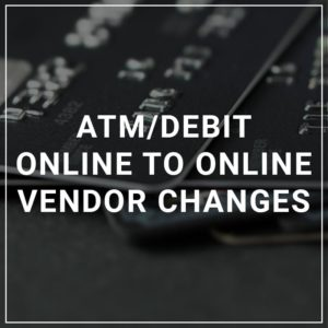 ATM/Debit Online to Online Vendor Changes