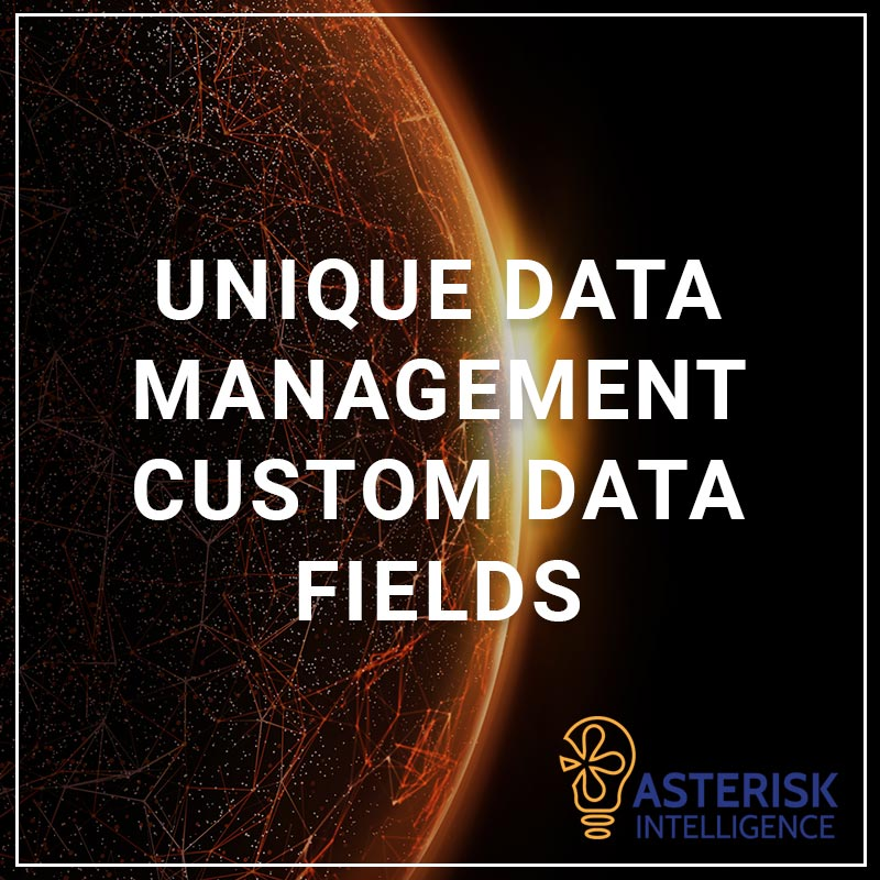 Unique Data Management Custom Data Fields - a service by Asterisk Intelligence
