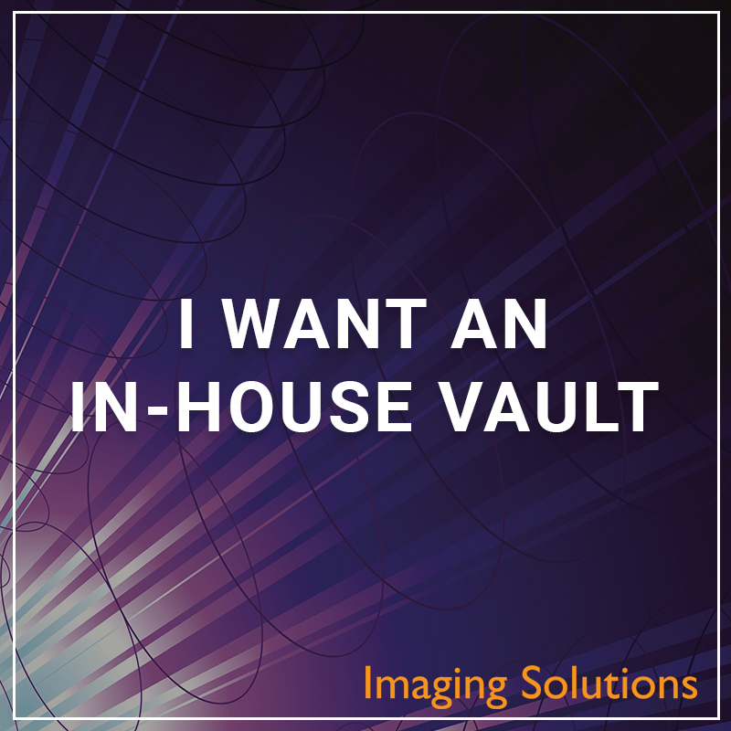 I Want an In-House Vault - a service by Imaging Solutions