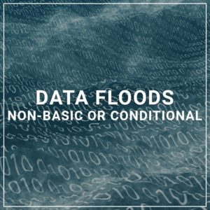 Data Floods - Non-Basic or Conditional