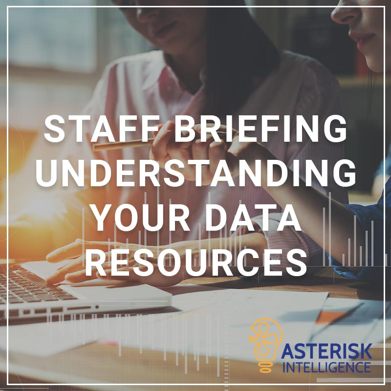 Staff Briefing - Understanding Your Data Resources - a service by Asterisk intelligence