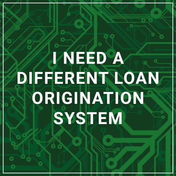 I Need a Different Loan Origination System