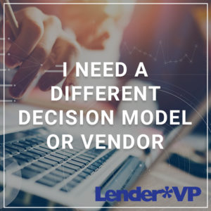 I Need a Different Decision Model or Vendor
