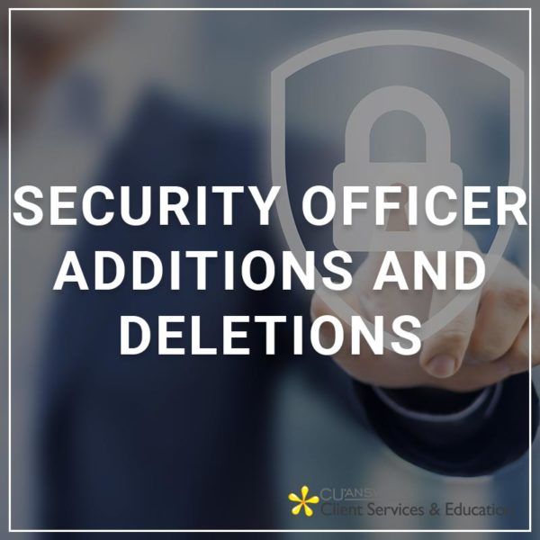 Security Officer Additions and Deletions - a service by Client Services & Education