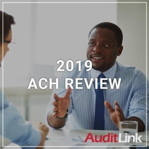 2019 ACH Review - a service by AuditLink