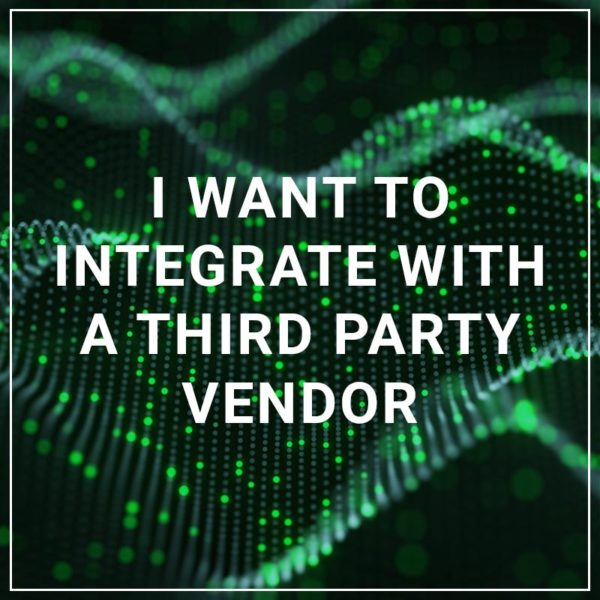 I Want to Integrate with a Third Party Vendor